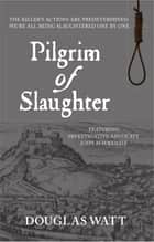 Pilgrim of Slaughter ebook by Douglas Watt