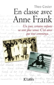 En classe avec Anne Frank ebook by Theo Coster