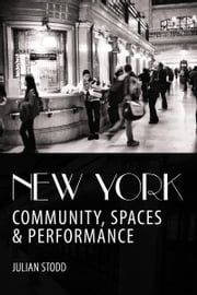 New York: Community, Spaces and Performance ebook by Julian Stodd