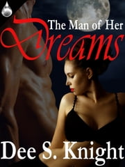 The Man of Her Dreams ebook by Dee S. Knight