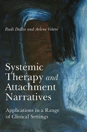 Systemic Therapy and Attachment Narratives - Applications in a Range of Clinical Settings ebook by Rudi Dallos,Arlene Vetere