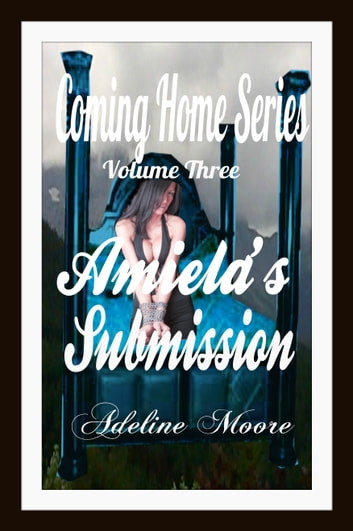 Coming Home Series Amiela's Submission - Coming Home Volume Three ebook by Adeline Moore