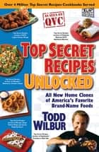 Top Secret Recipes Unlocked ebook by Todd Wilbur