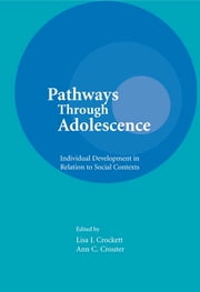 Pathways Through Adolescence - individual Development in Relation To Social Contexts ebook by Lisa J. Crockett,Ann C. Crouter