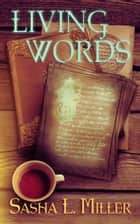 Living Words ebook by Sasha L. Miller
