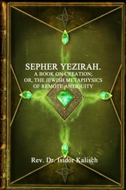 Sepher Yezirah - A Book on Creation ebook by Rev. Dr. Isidor Kalisch