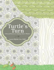 Turtle's Turn - A Story of Discovery, Hope, and Social Responsibility Gleaned upon Studying Creation's Wonders ebook by Laura Blythe Liu, EdD