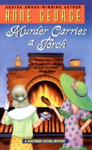 Murder Carries a Torch - A Southern Sisters Mystery ebook by Anne George