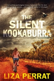 The Silent Kookaburra: Australian Psychological Suspense ebook by Liza Perrat