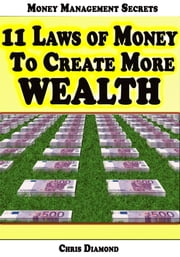 Money Management Secrets: 11 Laws of Money to Create More Wealth ebook by Chris Diamond