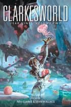 Clarkesworld Year Nine: Volume Two ebook by Neil Clarke, Sean Wallace