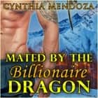 Romance: Mated by The Billionaire Dragon (Alpha Billionaire Dragon Shifter) audiobook by Cynthia Mendoza