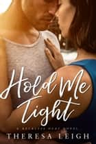 Hold Me Tight ebook by Theresa Leigh