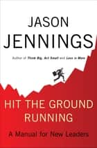 Hit the Ground Running ebook by Jason Jennings