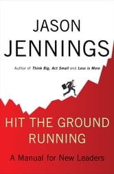 Hit the Ground Running - A Manual for New Leaders ebook by Jason Jennings