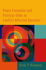 Peace Formation and Political Order in Conflict Affected Societies ebook by Oliver P. Richmond