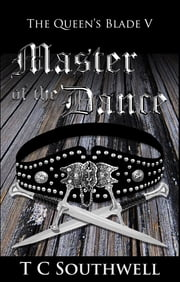 The Queen's Blade V: Master of the Dance ebook by T C Southwell