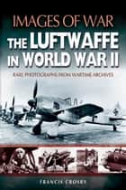 Luftwaffe in World War II ebook by Francis Crosby