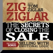 The Secrets Closing the Sale - BONUS: Selling With Emotional Logic audiobook by Zig Ziglar