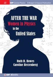After the War - US Women in Physics ebook by Ruth H. Howes,Caroline L. Herzenberg