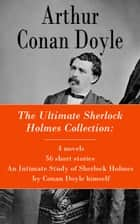 The Ultimate Sherlock Holmes Collection: 4 novels + 56 short stories + An Intimate Study of Sherlock Holmes by Conan Doyle himself ekitaplar by Arthur  Conan  Doyle