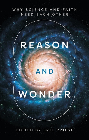 Reason and Wonder - Why Science And Faith Need Each Other ebook by Professor Eric Priest