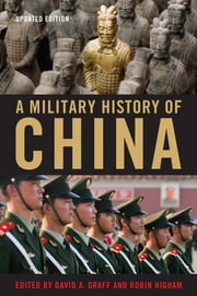 A Military History of China ebook by David A. Graff,Robin Higham,Edward L. Dreyer,David C. Wright,Peter Lorge,Ralph D. Sawyer,Paul Lococo Jr.,Miles Yu,Edward A. McCord,Chang Jui-te,William Wei,Larry M. Wortzel,June Teufel Dreyer