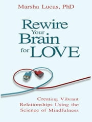 Rewire Your Brain for Love ebook by Marsha Lucas, PhD