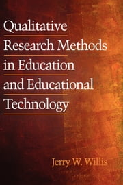 Qualitative Research Methods in Education and Educational Technology ebook by Jerry W. Willis
