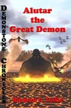 Alutar: the Great Demon (Demonstone Chronicles #7) ebook by Richard S. Tuttle
