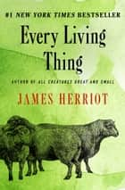 Every Living Thing ebook by James Herriot