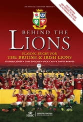 Behind the Lions - Playing Rugby for the British & Irish Lions ebook by Stephen Jones,Tom English,Nick Cain,David Barnes