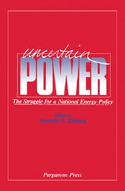 Uncertain Power - The Struggle for a National Energy Policy ebook by Dorothy S. Zinberg