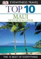Top 10 Maui, Molokai & Lanai ebook by Bonnie Friedman