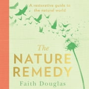 The Nature Remedy: A restorative guide to the natural world audiobook by Faith Douglas