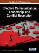 Handbook of Research on Effective Communication, Leadership, and Conflict Resolution ebook by Anthony H. Normore, Larry W. Long, Mitch Javidi