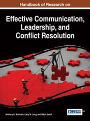 Handbook of Research on Effective Communication, Leadership, and Conflict Resolution ebook by Anthony H. Normore,Larry W. Long,Mitch Javidi