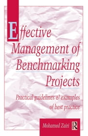 Effective Management of Benchmarking Projects ebook by Mohamed Zairi