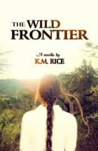 The Wild Frontier ebook by K.M. Rice