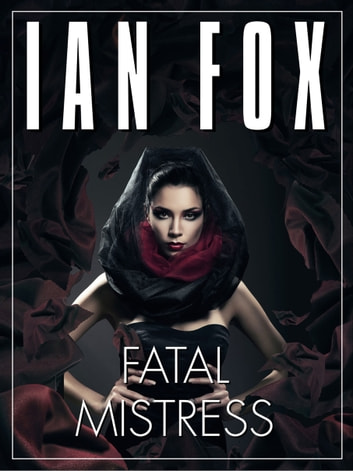 Fatal Mistress: a 10-minute short story ebook by Ian Fox