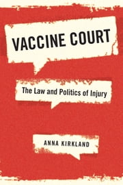 Vaccine Court - The Law and Politics of Injury ebook by Kobo.Web.Store.Products.Fields.ContributorFieldViewModel