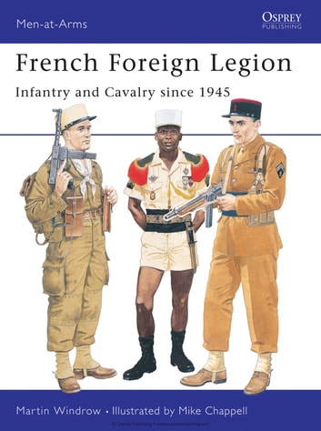 French Foreign Legion - Infantry and Cavalry since 1945 ebook by Mr Martin Windrow