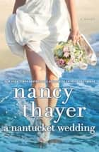 A Nantucket Wedding - A Novel ebook by Nancy Thayer