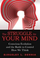 The Struggle for Your Mind ebook by Kingsley L. Dennis