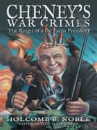 Cheney's War Crimes ebook by Holcomb B. Noble