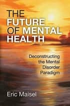The Future of Mental Health ebook by Eric Maisel