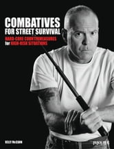 Combatives for Street Survival: Volume 1: Index Positions, the Guard and Combatives Strikes ebook by Kelly McCann