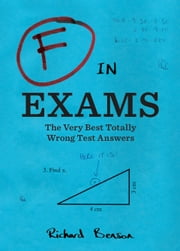 F in Exams - The Very Best Totally Wrong Test Answers ebook by Richard Benson