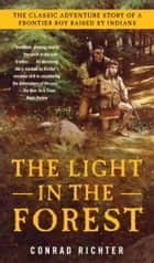 The Light in the Forest ebook by Conrad Richter