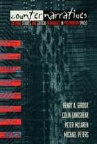 Counternarratives - Cultural Studies and Critical Pedagogies in Postmodern Spaces ebook by Henry A. Giroux, Colin Lankshear, Peter McLaren,...